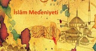 islam medeniyeti ve uygarlığı